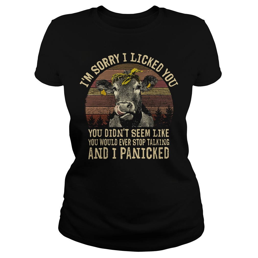 Heifer I'm sorry I licked you you didn't seem like you would ever stop talking and I panicked vintage Ladies t-shirt