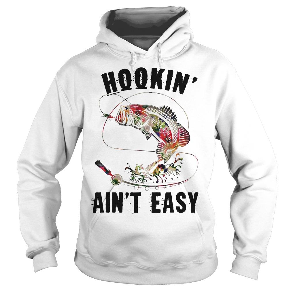 Hookin ain't easy fishing Hoodie