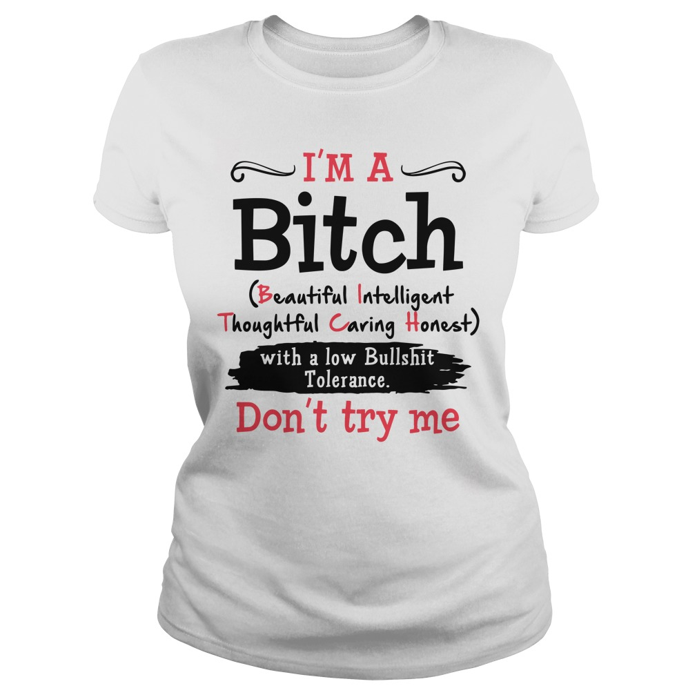 I'm a bitch beautiful intelligent thoughtful caring honest Ladies t-shirt