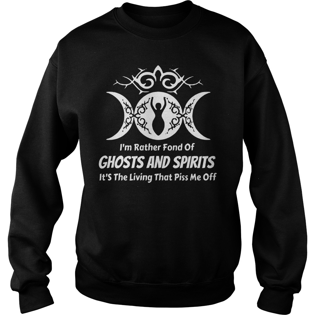 I'm rather fond of ghosts and spirits it's the living that piss me off Sweater
