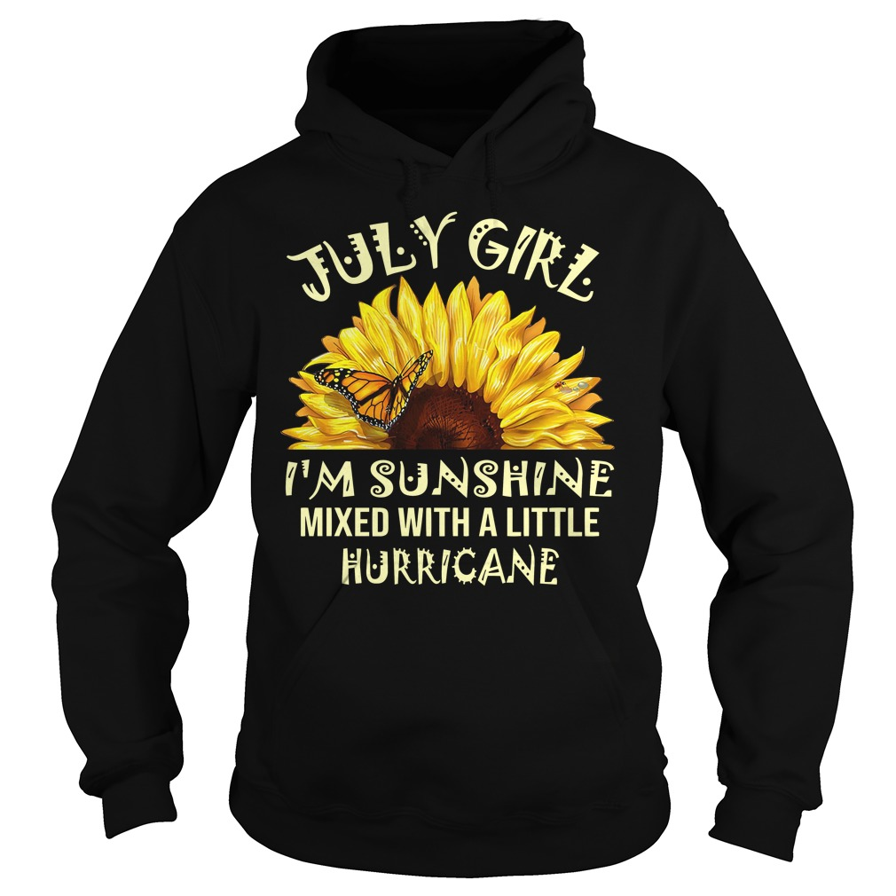July girl I'm sunshine mixed with a little hurricane Hoodie