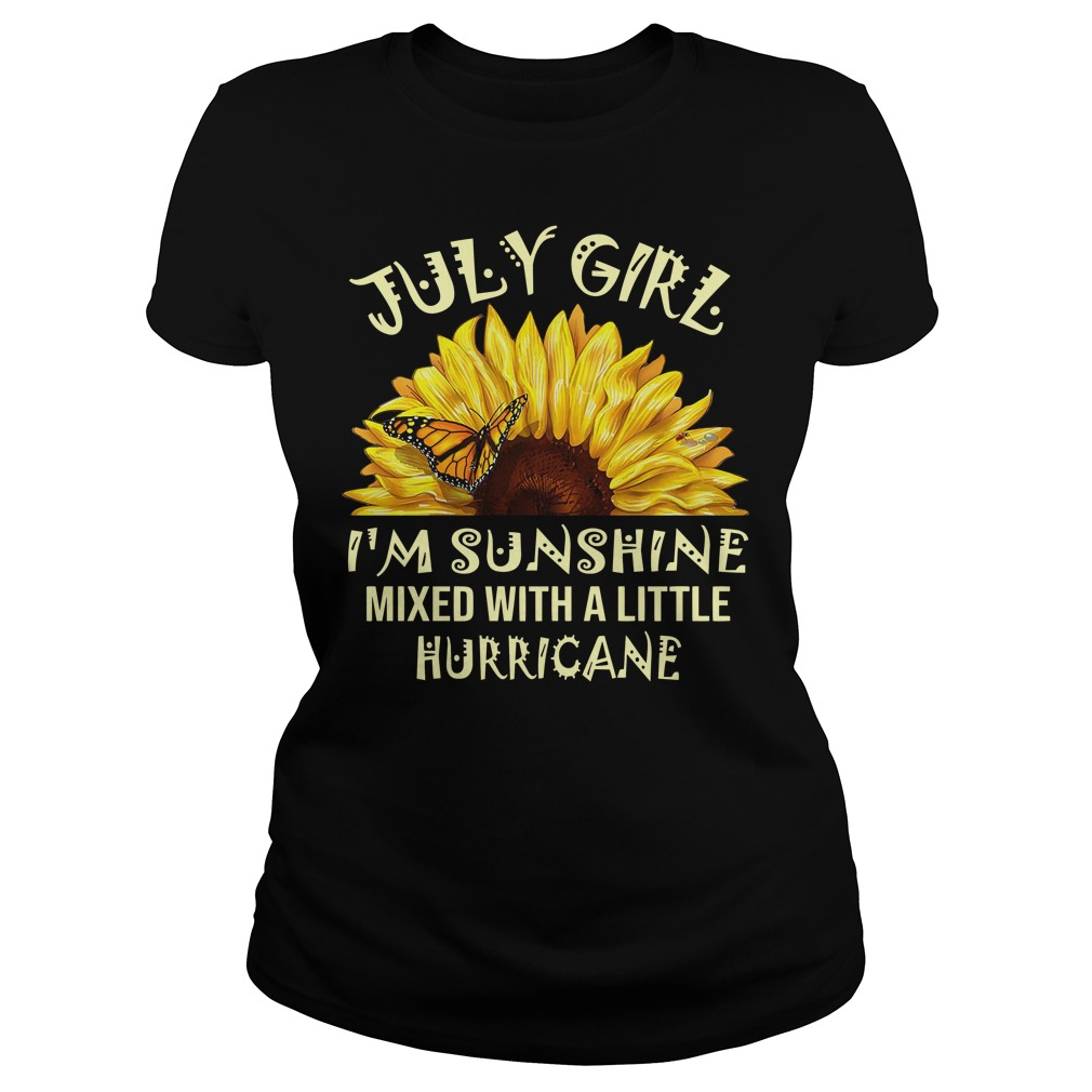 July girl I'm sunshine mixed with a little hurricane Ladies t-shirt