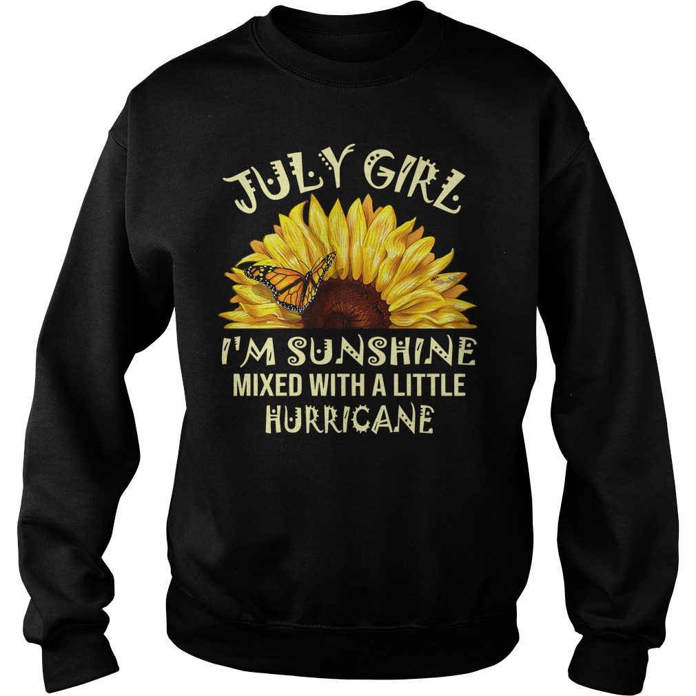 July girl I'm sunshine mixed with a little hurricane Sweater