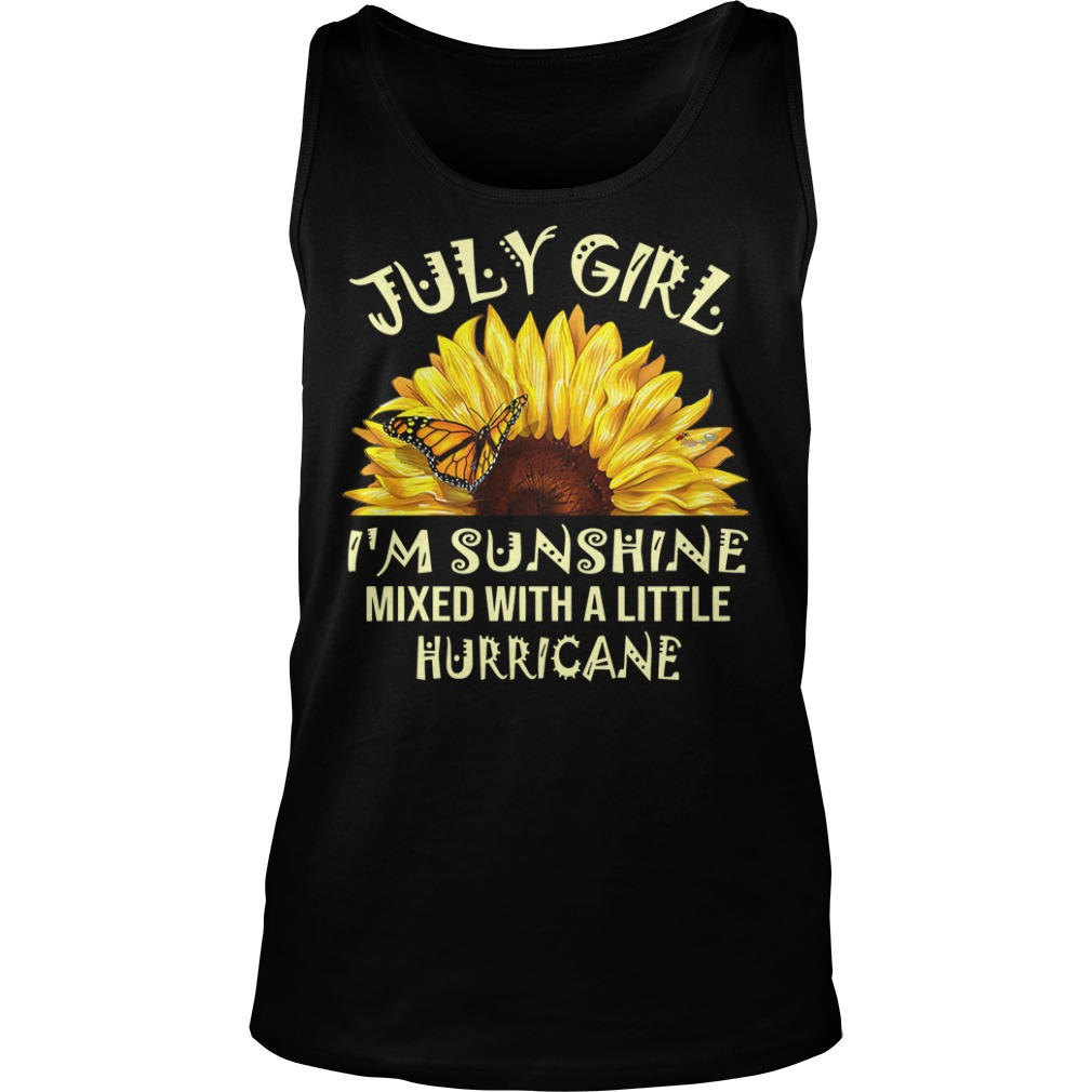 July girl I'm sunshine mixed with a little hurricane Tank top