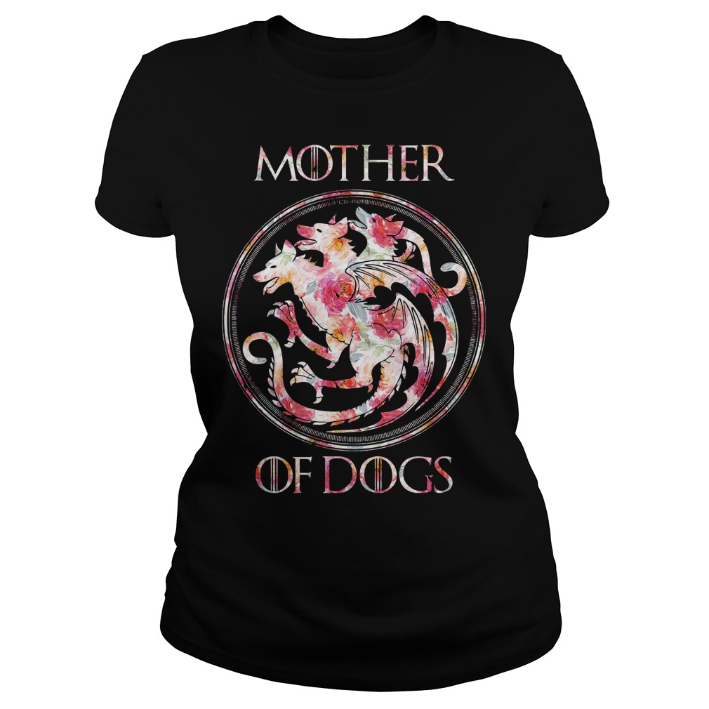 Mother of dogs game of thrones Ladies t-shirt
