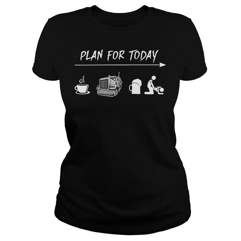 Plan for today I like coffee trucker beer and sex Ladies t-shirt