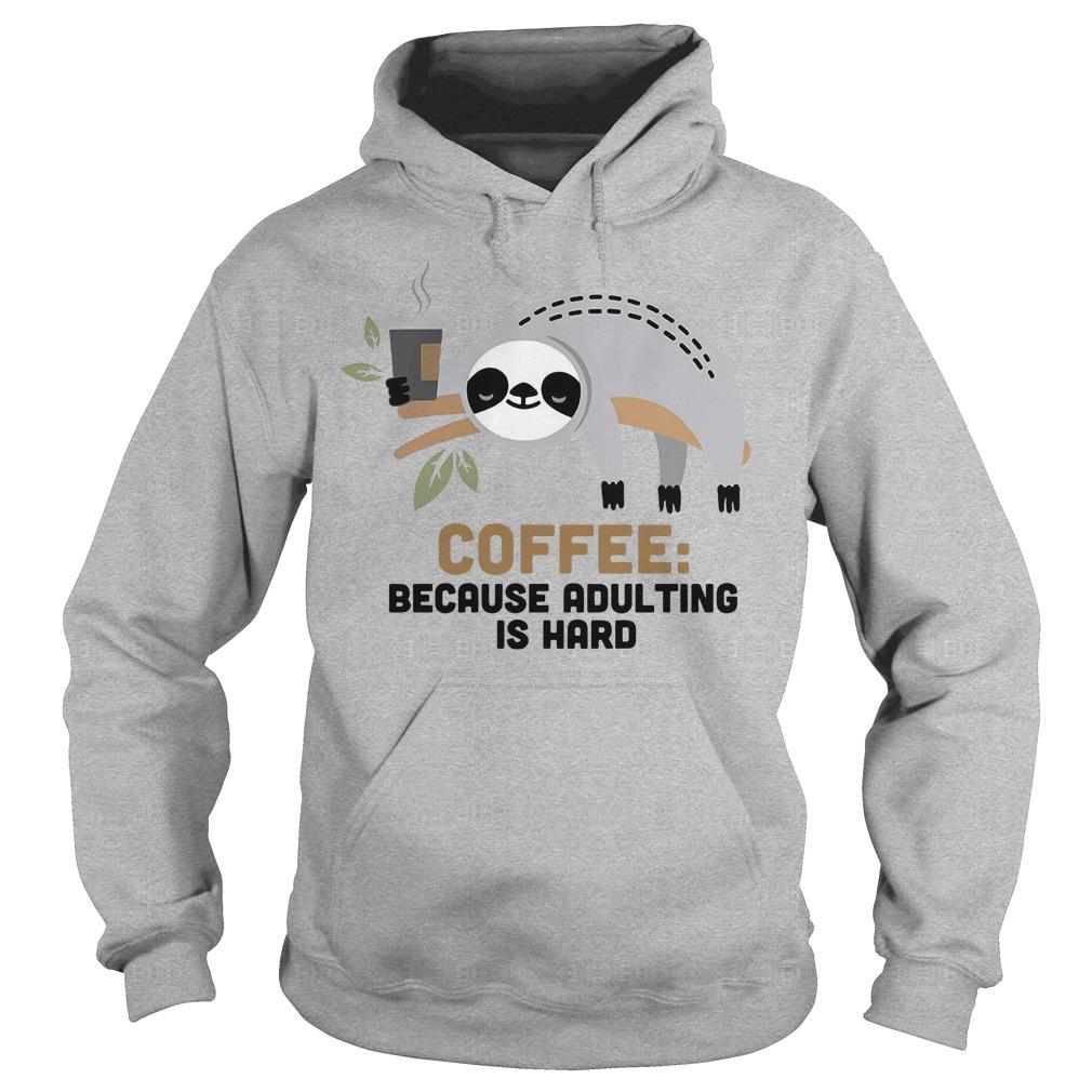 Sloth coffee because adulting is hard Hoodie