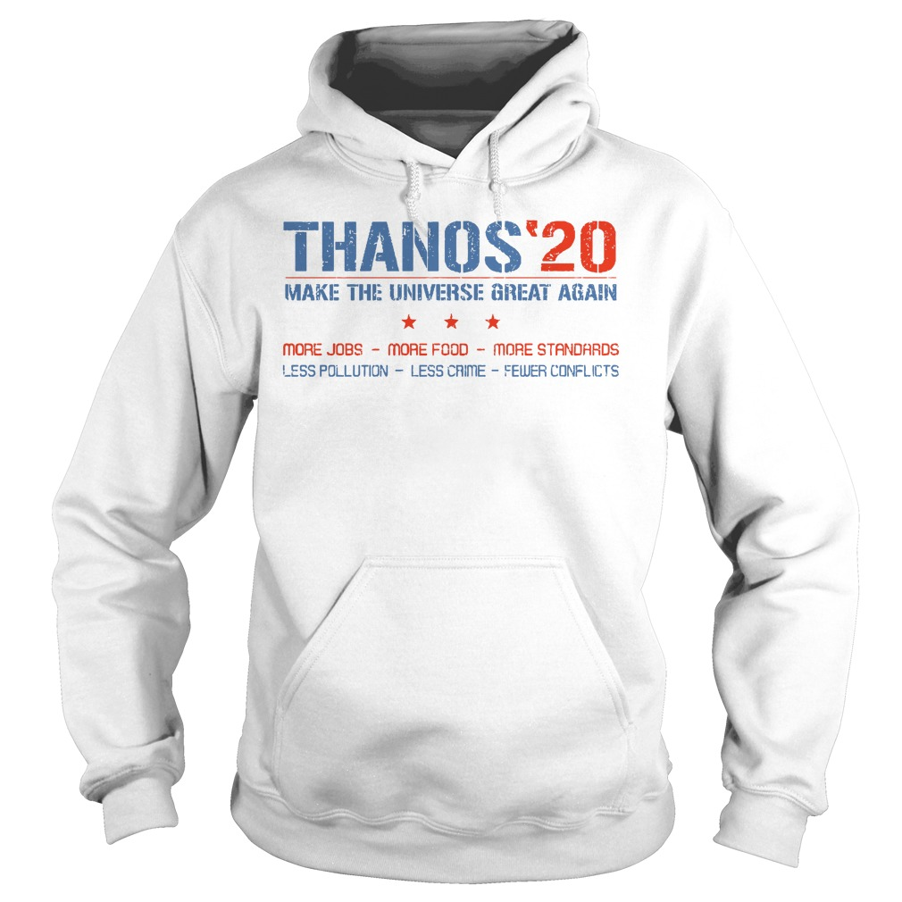 Thanos 20 make the universe great again more jobs more food more sandards Hoodie