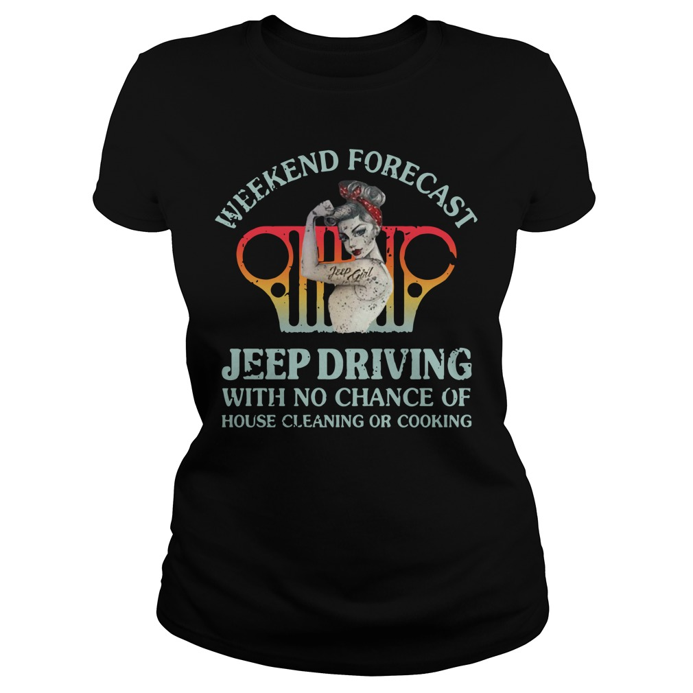 Weekend forecast jeep driving with no chance of house cleaning or cooking Ladies t-shirt