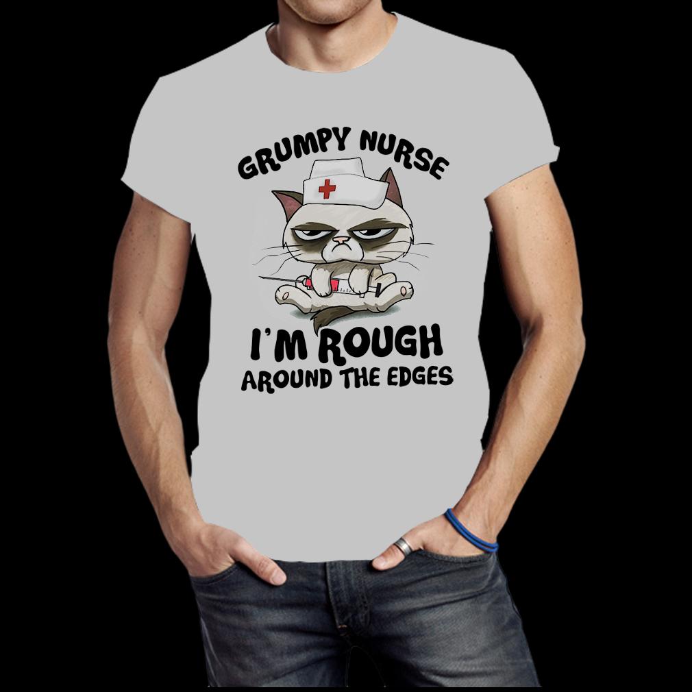 Grumpy nurse I'm rough around the edges shirt