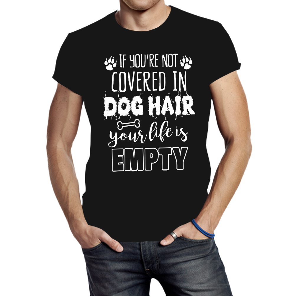 If you're not covered in dog hair your life is empty shirt
