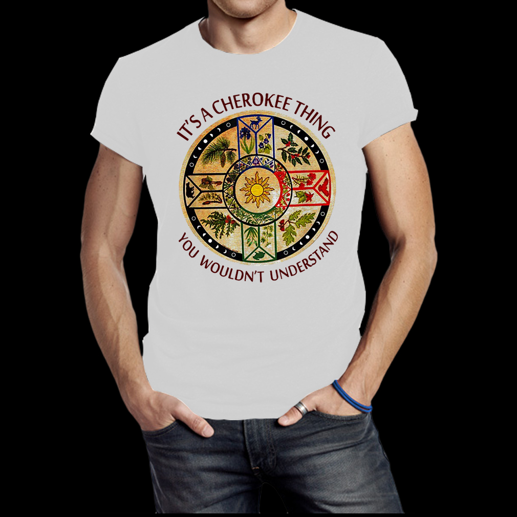 It's a cherokee thing you wouldn't understand shirt