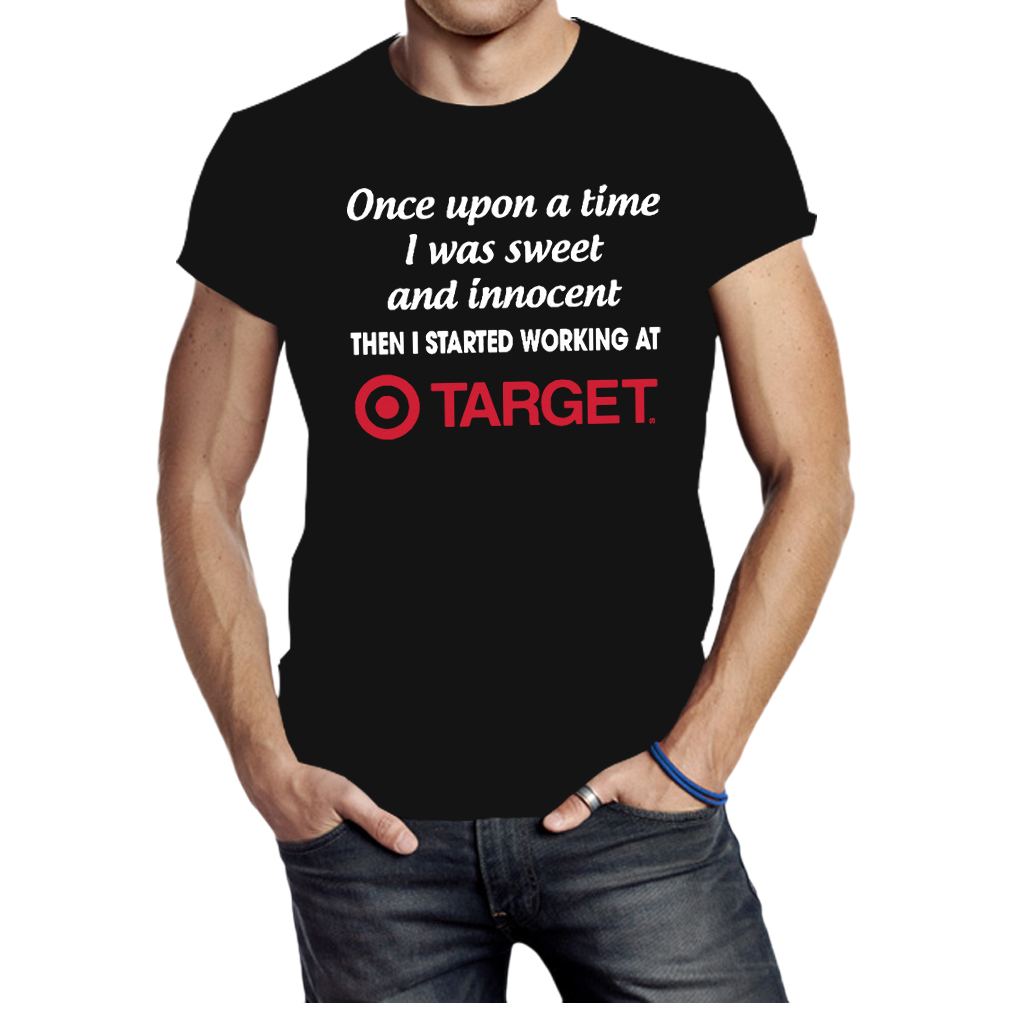 Once upon a time I was sweet and innocent then I started working at target shirt