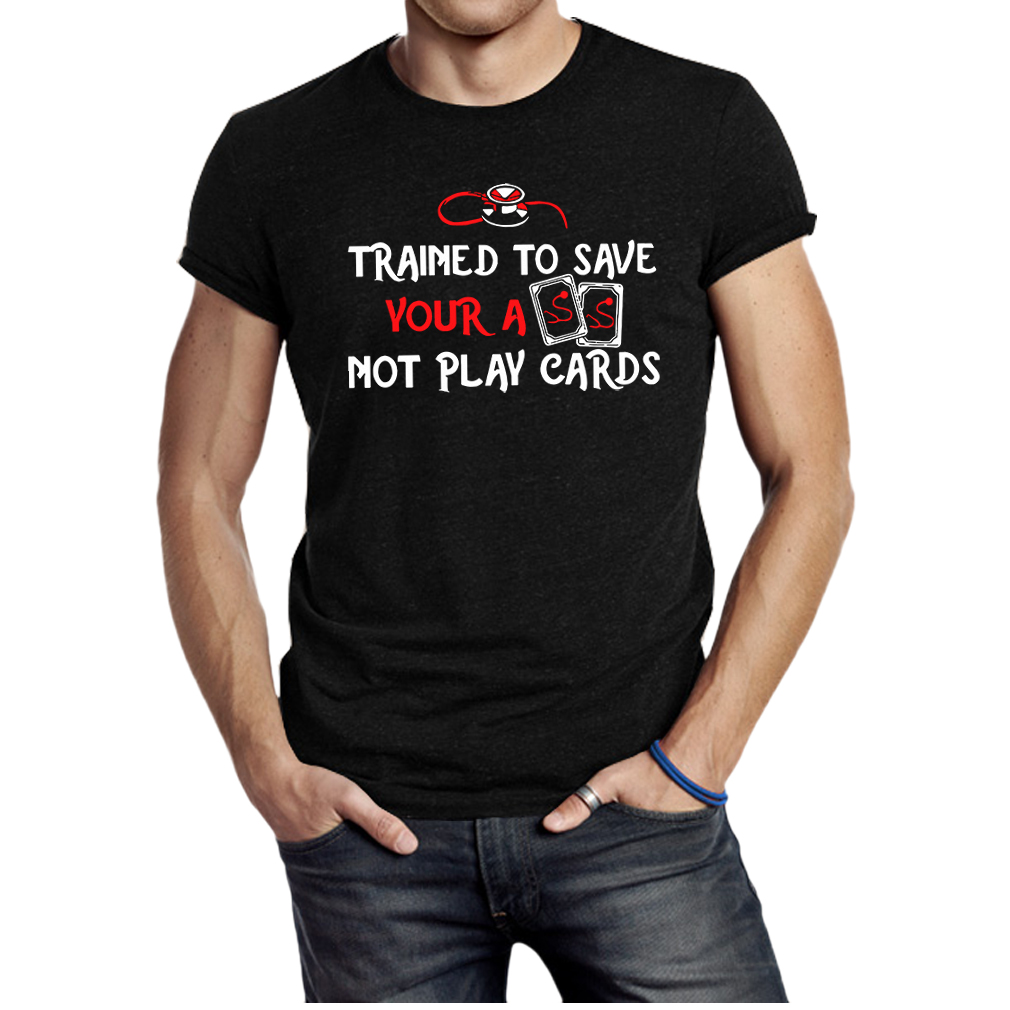 Trained To Save Your Ass Not Play Cards shirt