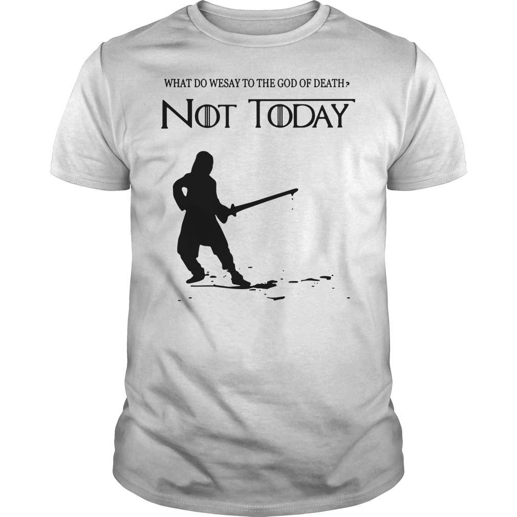 Arya Stark what do we say to the God of death not today Game of Throne Guys t-shirt
