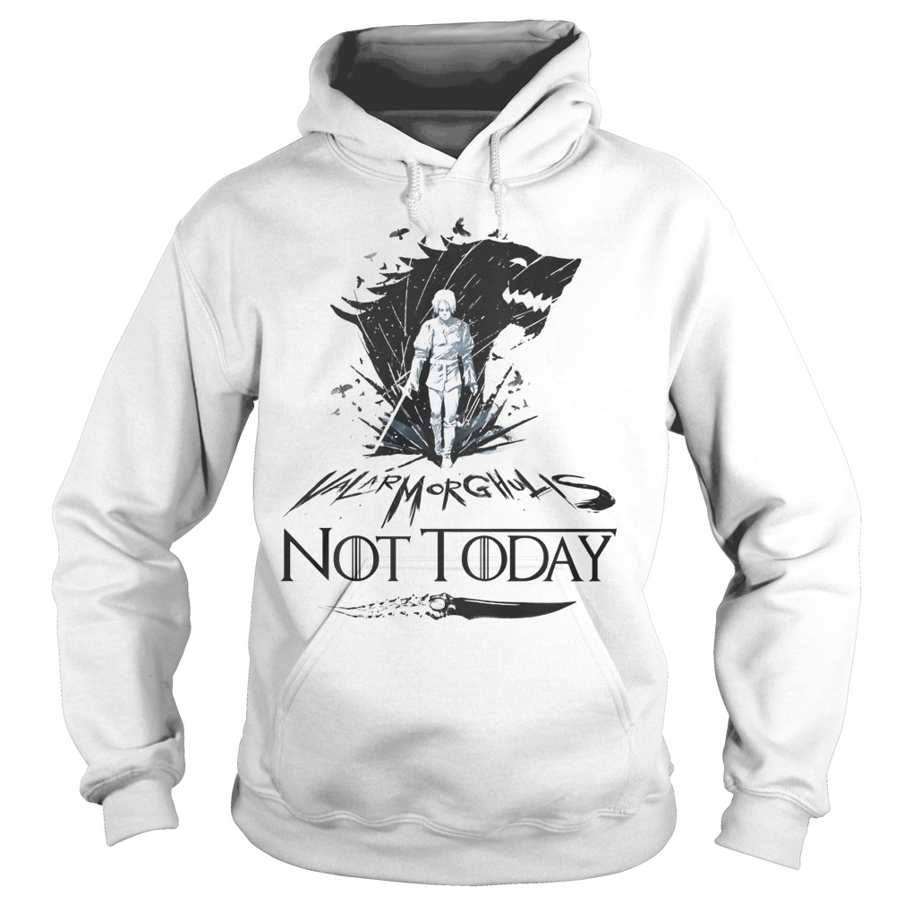 Arya Stark Valar Morghulis Not Today Game Of Thrones Hoodie