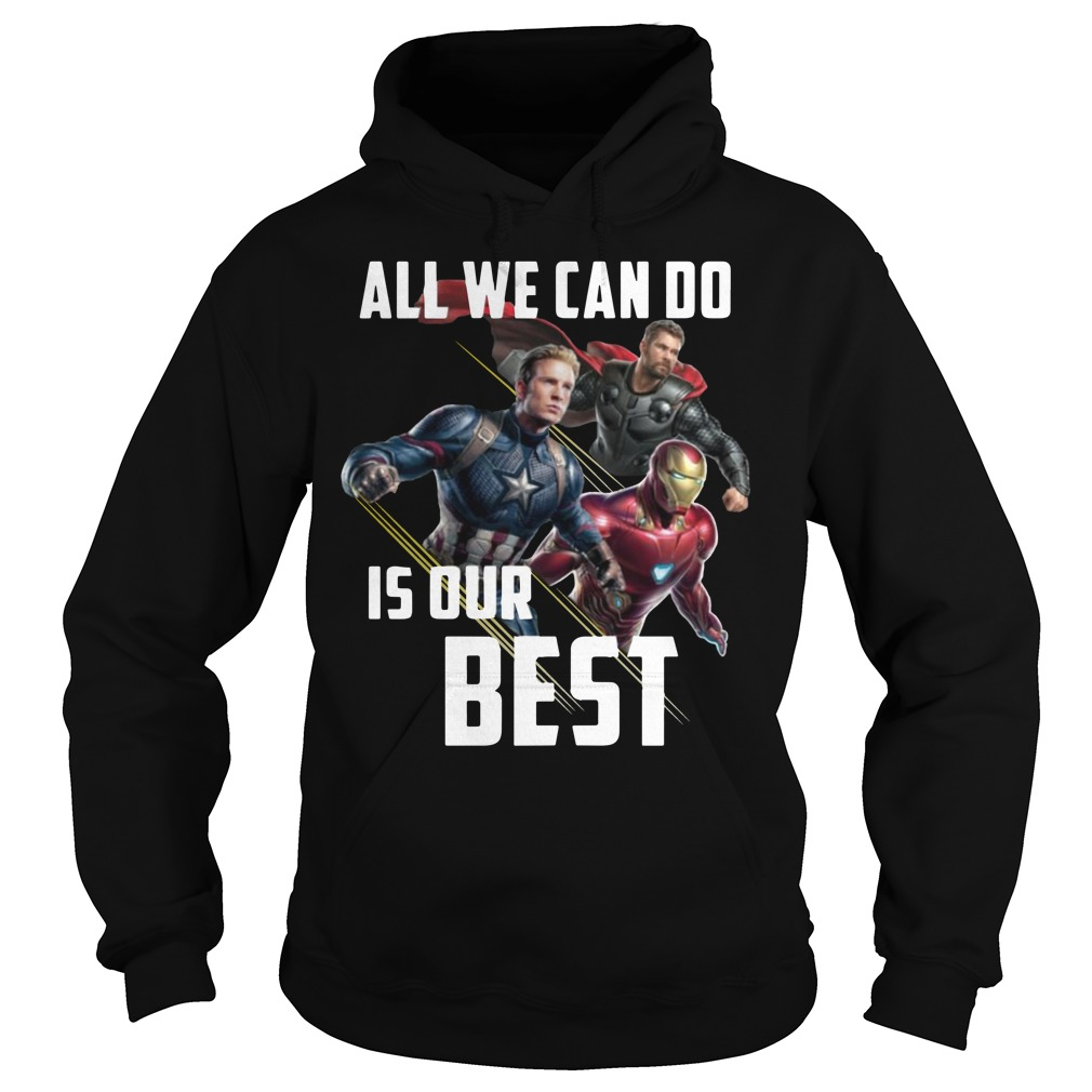 All We Can Do Is Our Best Avengers Endgame Hoodie