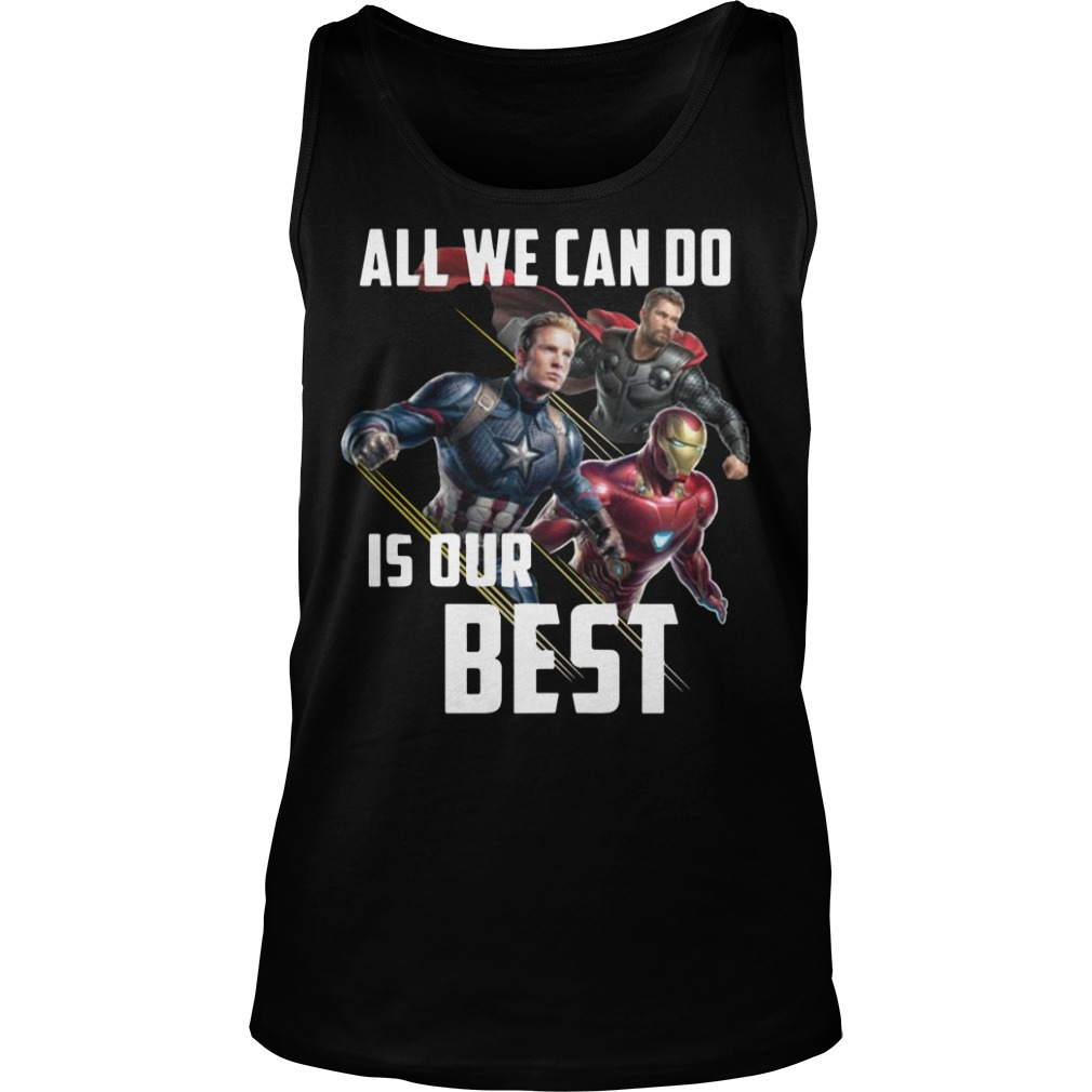 All We Can Do Is Our Best Avengers Endgame Tank top