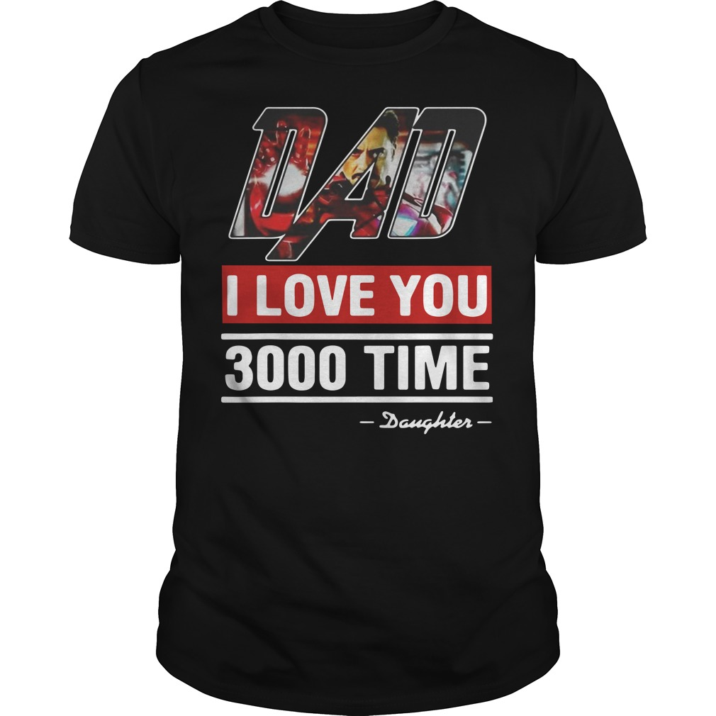 Dad I love You 3000 time Iron Man Guys t-shirt