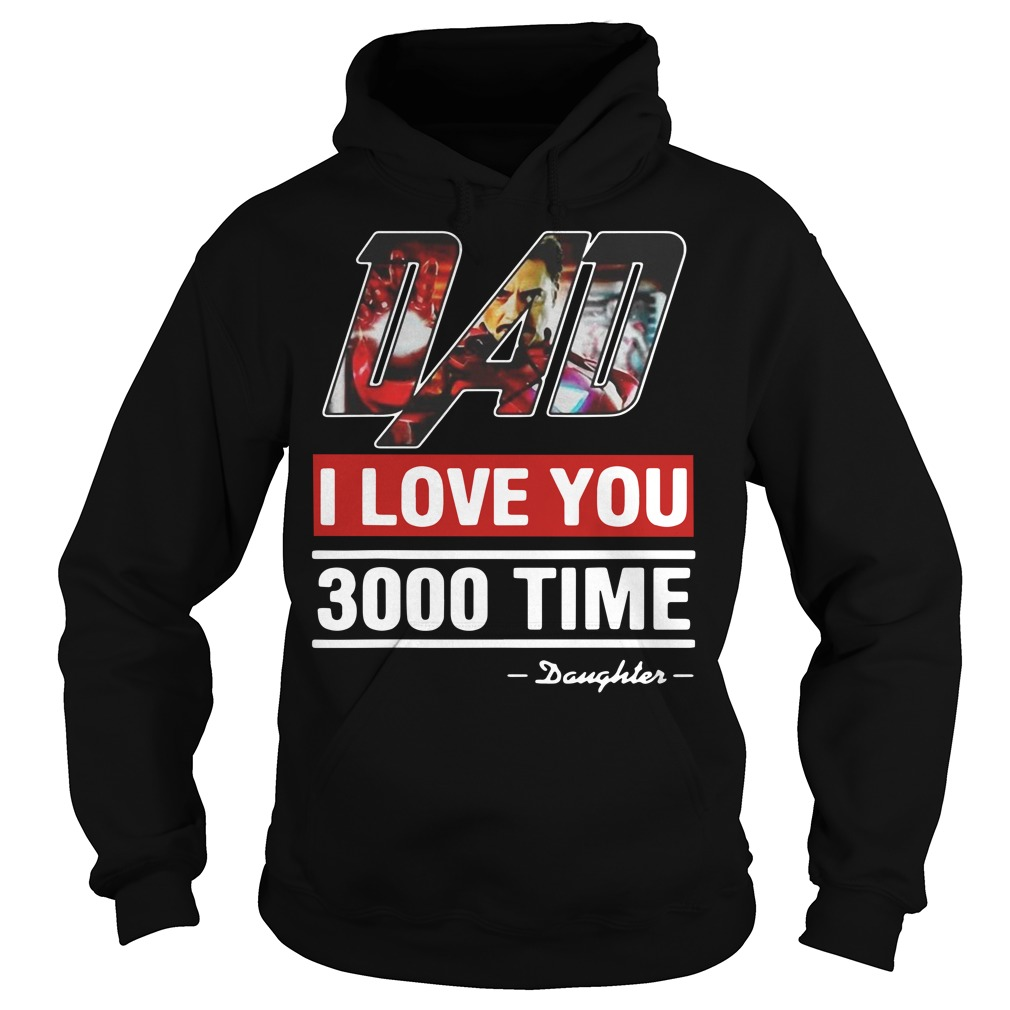 Dad I love You 3000 time Iron Man Hoodie