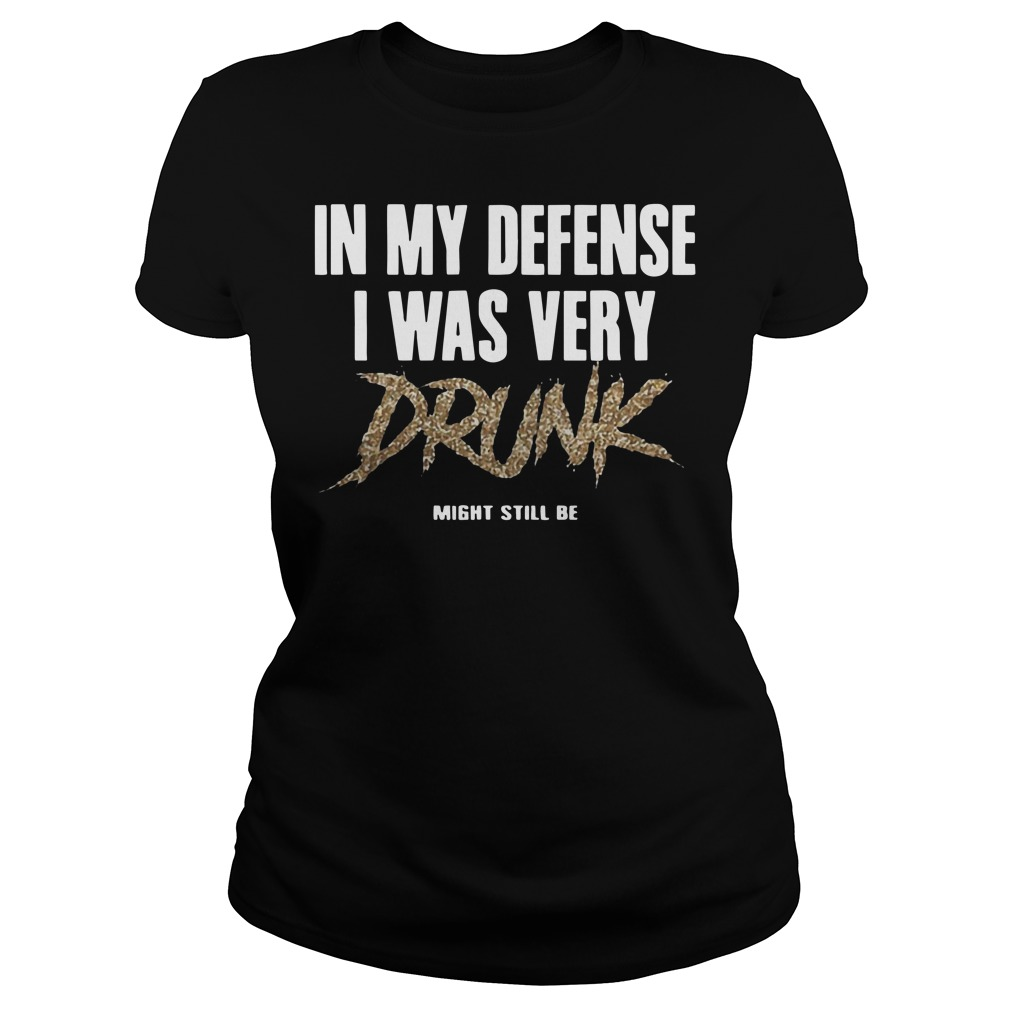 In My Defense I Was Very Drunk Might Still Be Ladies t-shirt