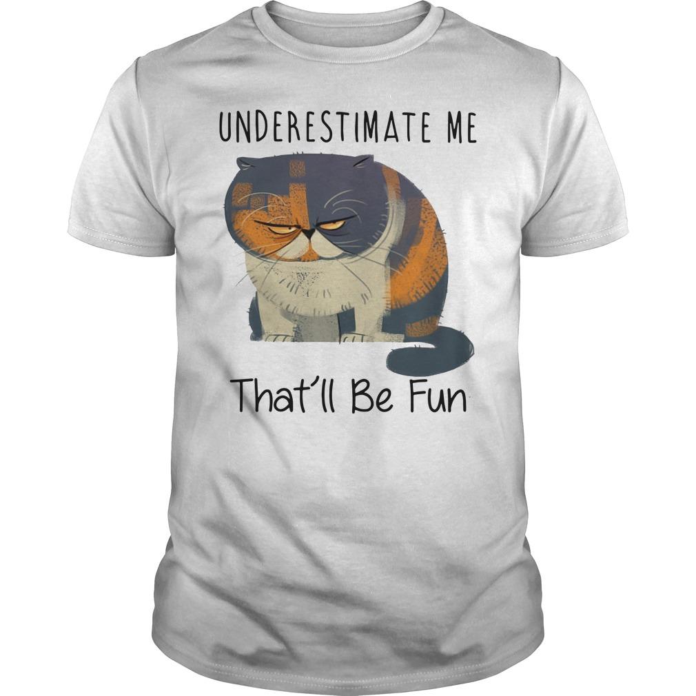 Grumpy cat underestimate me that'll be fun Guys t-shirt