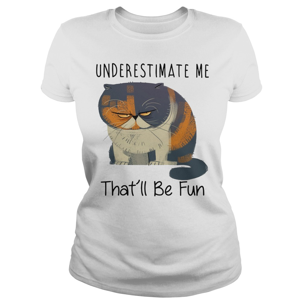 Grumpy cat underestimate me that'll be fun Ladies t-shirt