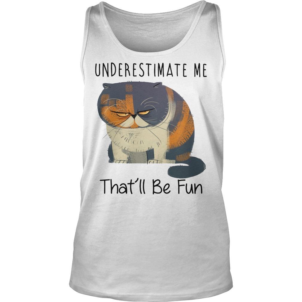 Grumpy cat underestimate me that'll be fun Tank top