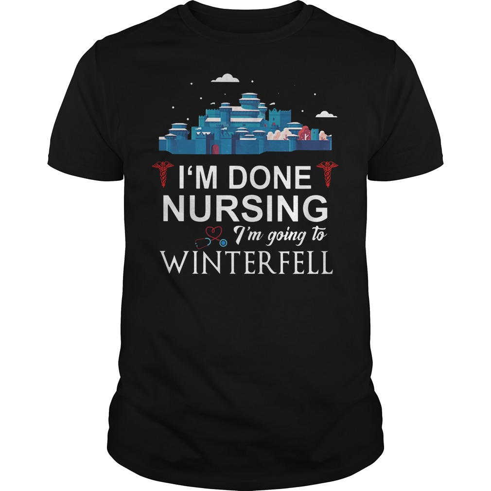 I'm done nursing I'm going to winterfell Guys t-shirt