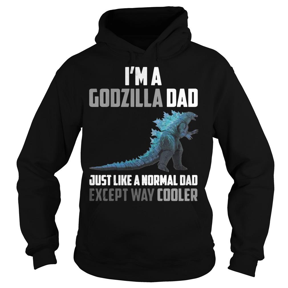 I'm a Godzilla dad just like a normal dad except way cooler Hoodie