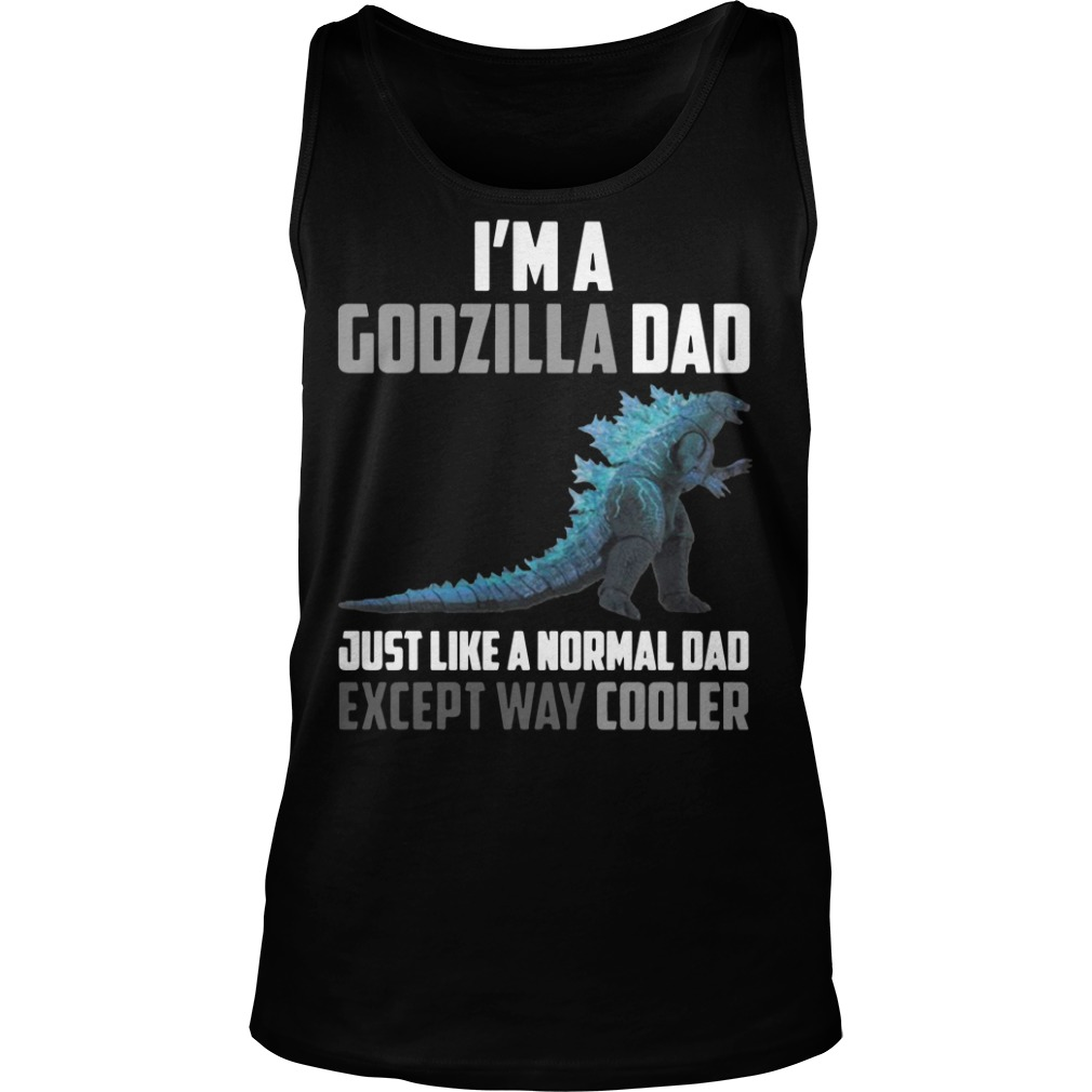 I'm a Godzilla dad just like a normal dad except way cooler Tank top