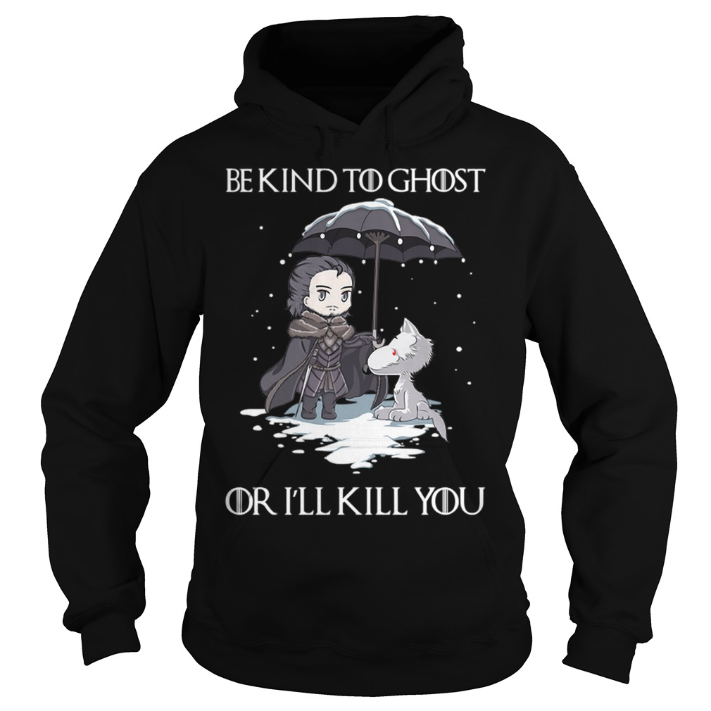 John Snow Wolf be kind to ghost or I'll kill you Game of Thrones Hoodie
