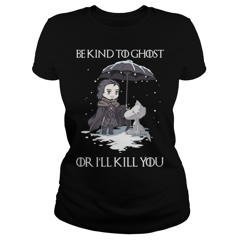 John Snow Wolf be kind to ghost or I'll kill you Game of Thrones Ladies t-shirt