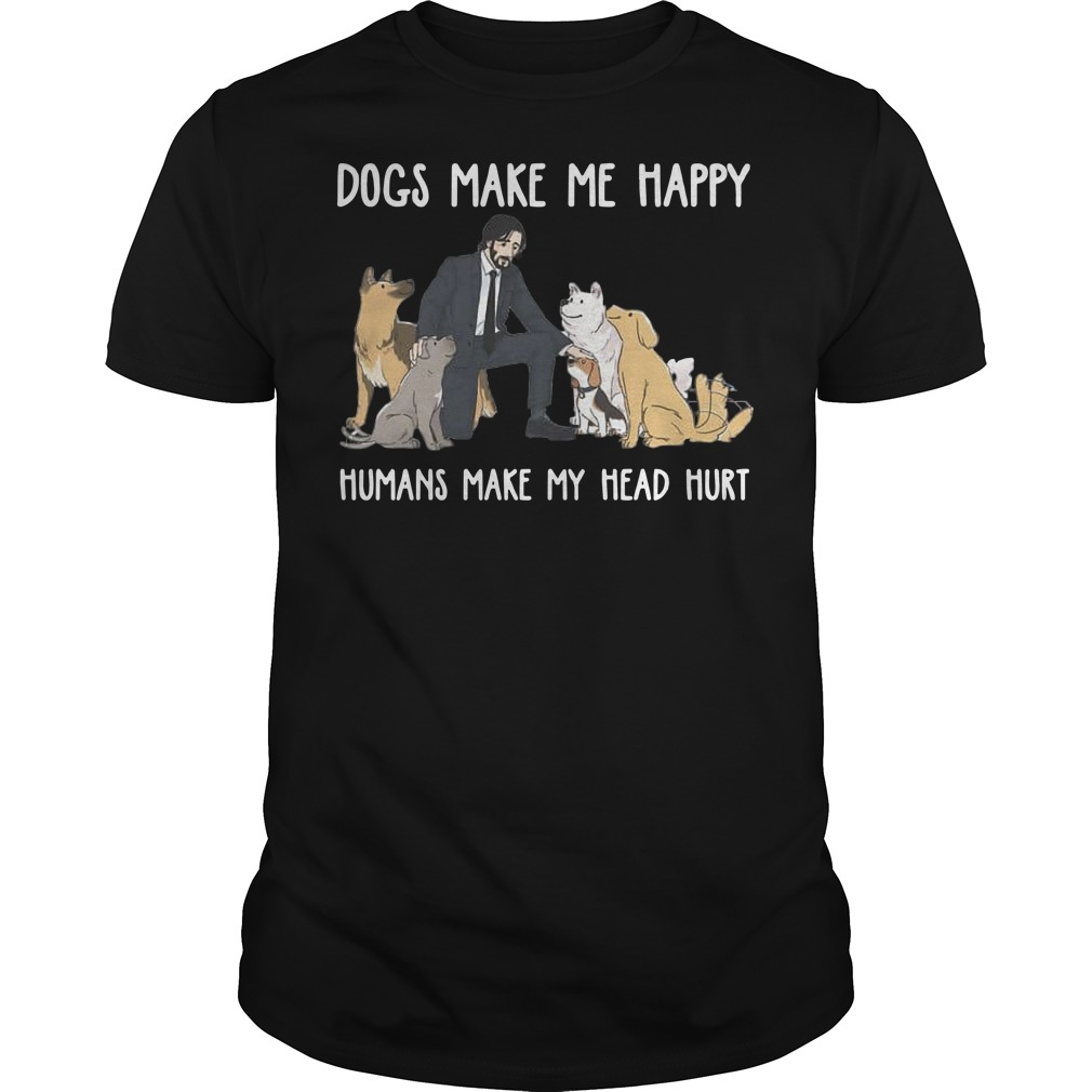 John Wick Dogs make me happy humans make my head hurt Guys t-shirt