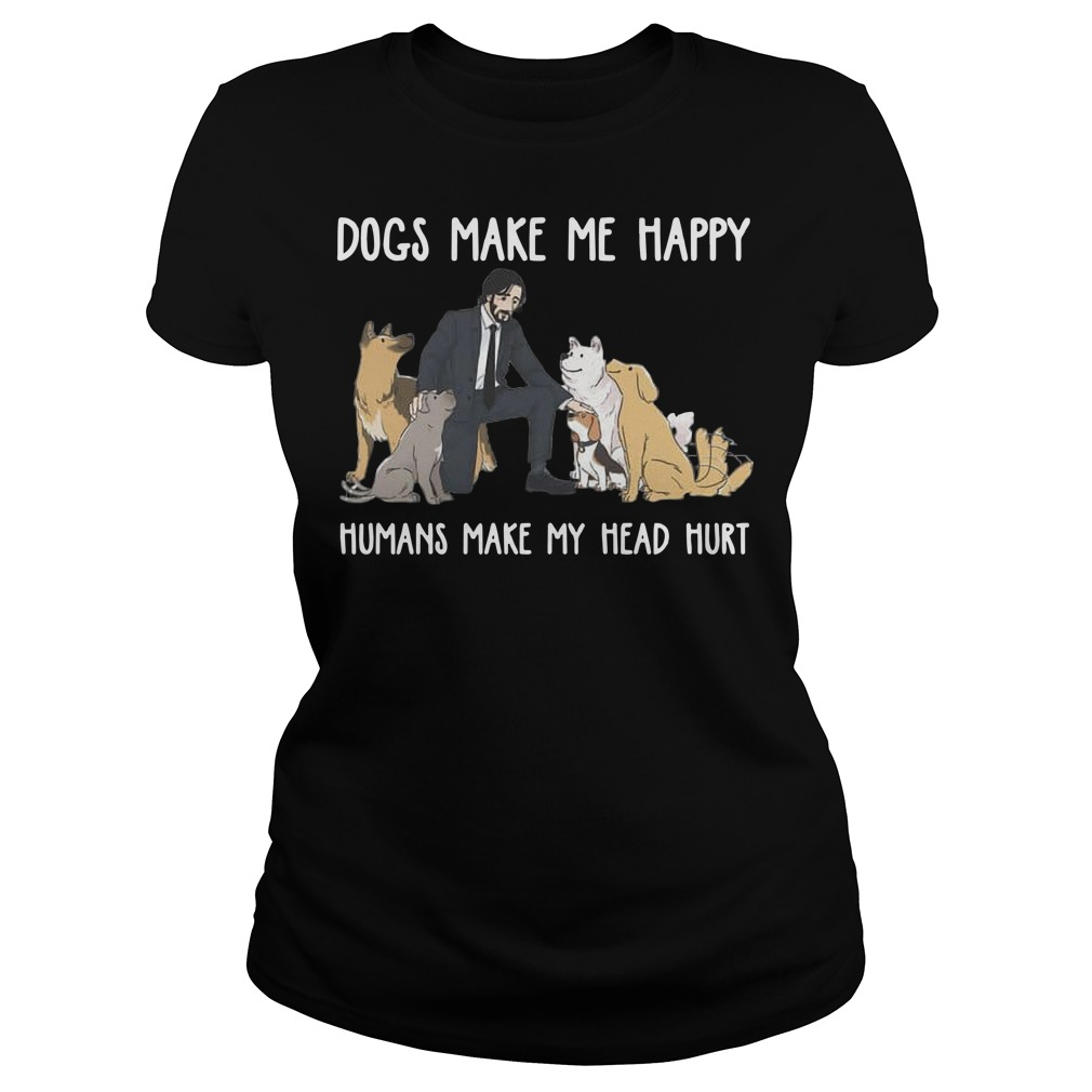 John Wick Dogs make me happy humans make my head hurt Ladies t-shirt