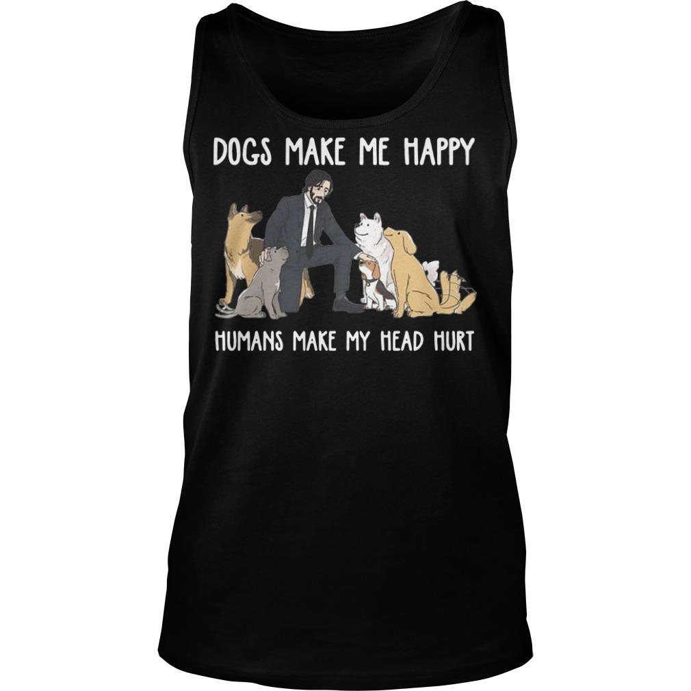 John Wick Dogs make me happy humans make my head hurt Tank top