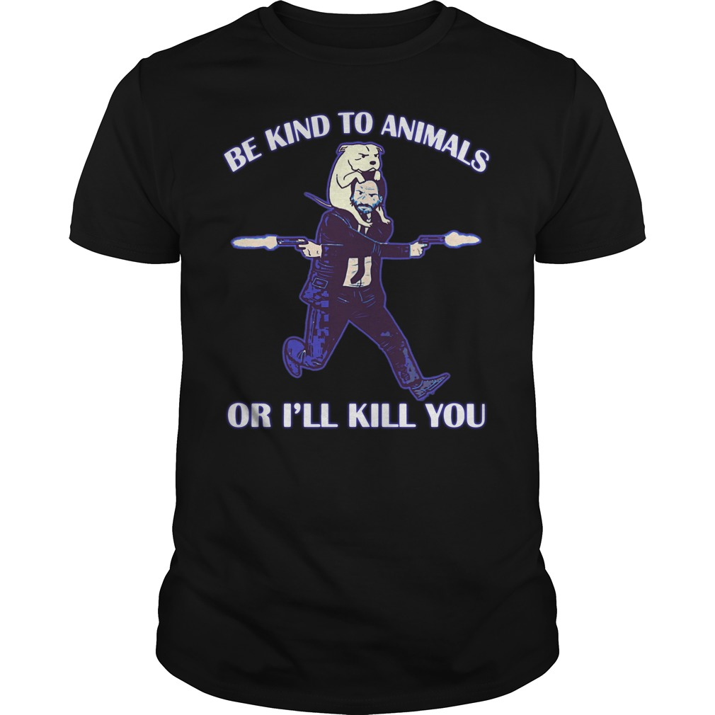 Keanu Reeves be kind to animals or I'll kill you parody shirt