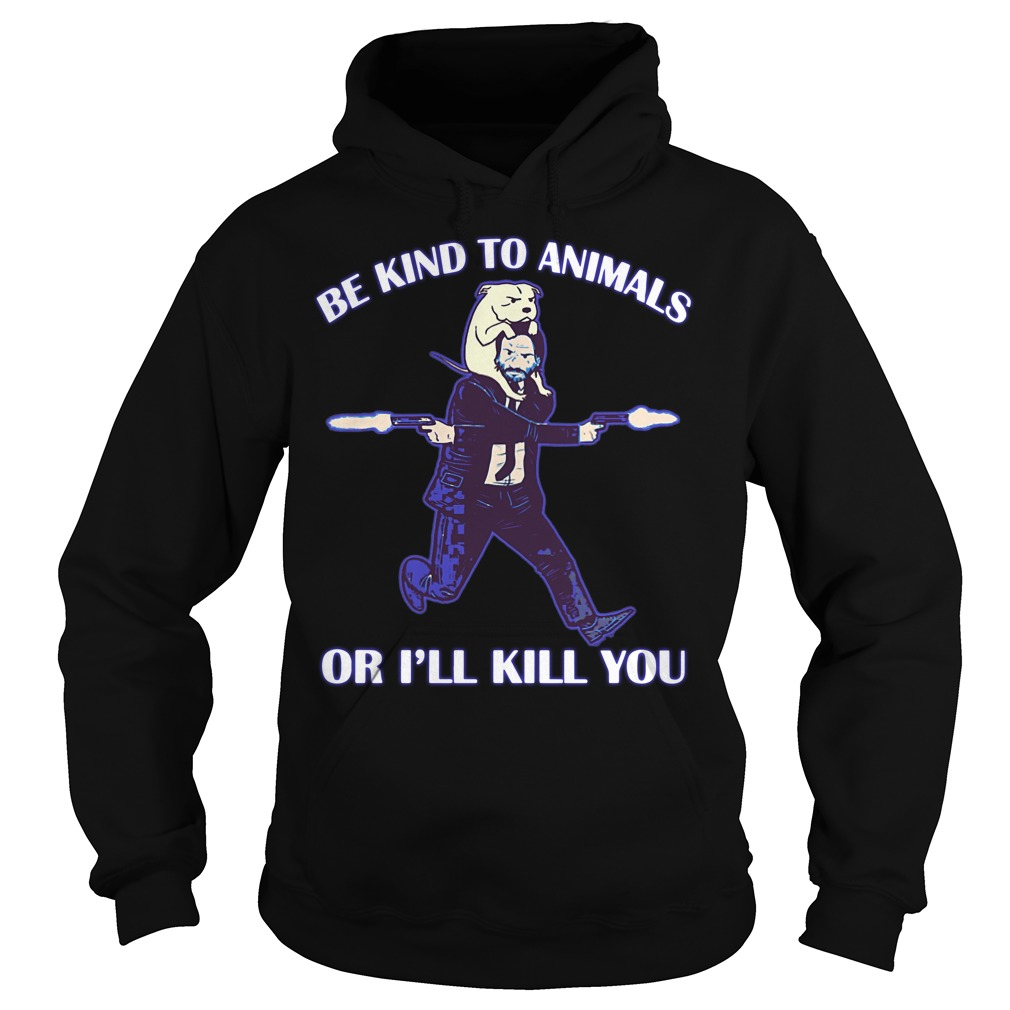 Keanu Reeves be kind to animals or I'll kill you parody Hoodie
