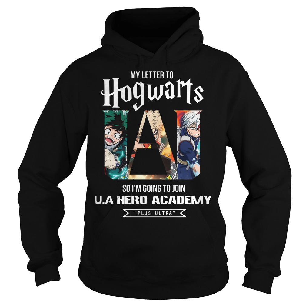 I never received my letter to hogwarts so I'm going to join U.A hero academy Hoodie