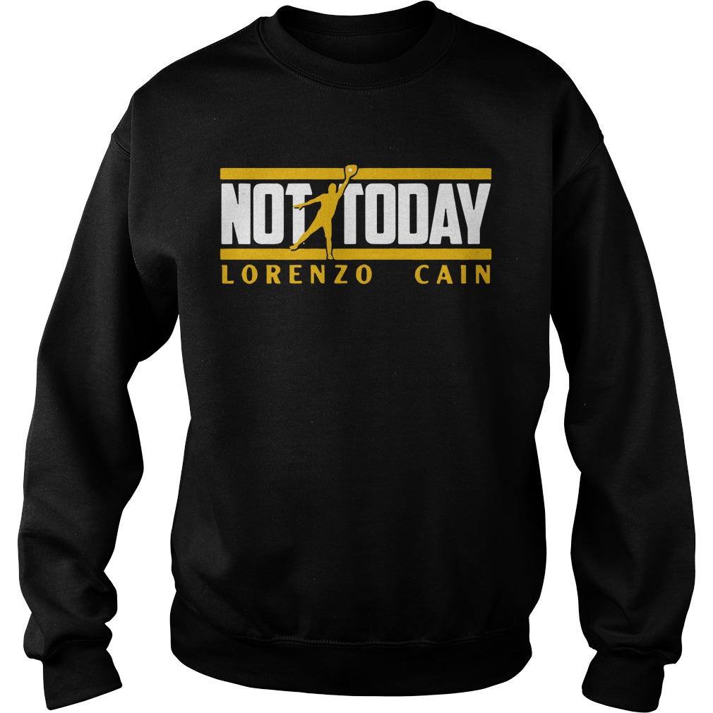 Not today Lorenzo Cain Sweater