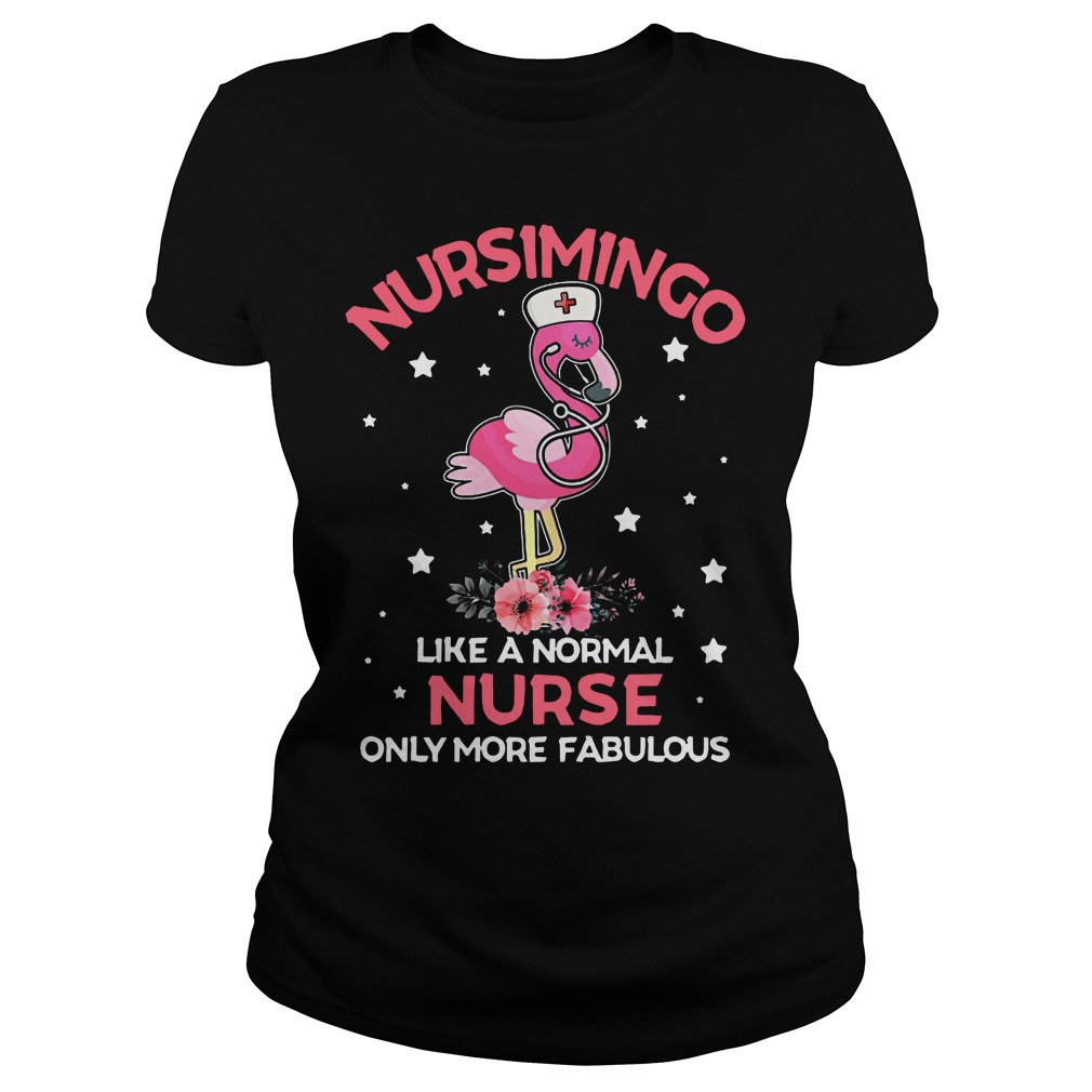 Nucsimingo like a normal nurse only more fabulous Ladies t-shirt