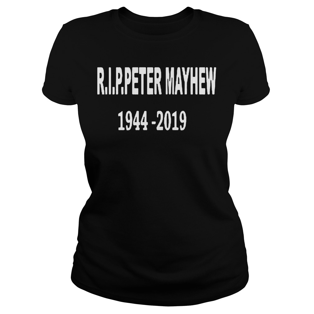 Rip Peter Mayhew 1944 2019 Ladies t-shirt