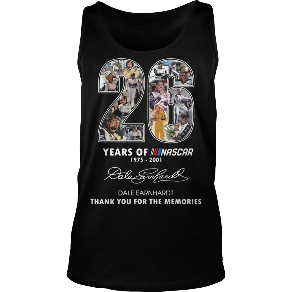 26 years of nascar 1975 2001 Date Earnhardt thank you for the memories Tank top