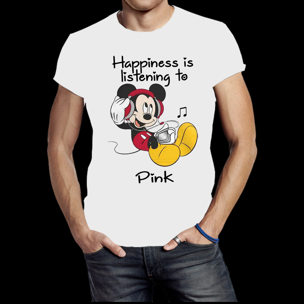 Happiness Is Listening To Pink Mickey shirt