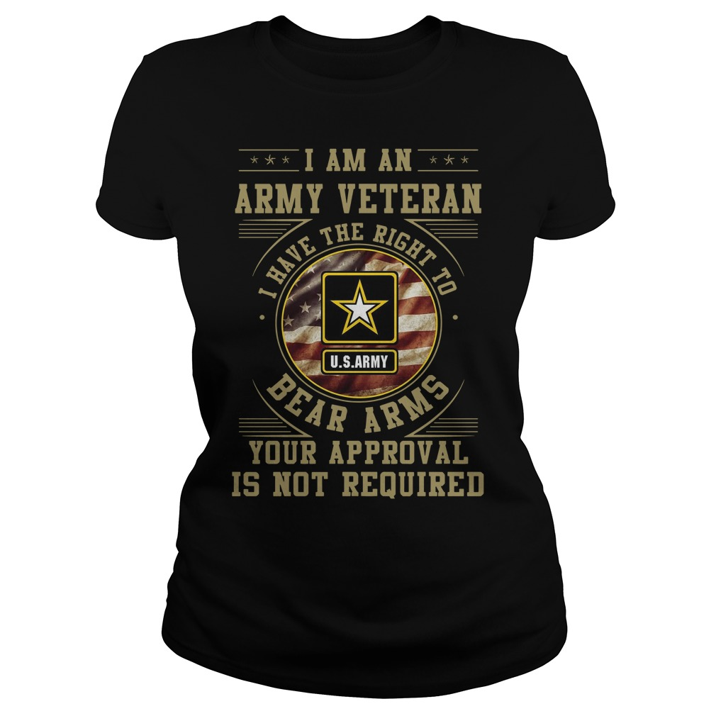 I am an army veteran I have the right to bear arms your approval is not required Ladies t-shirt