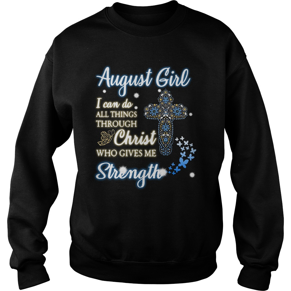 August girl I can do all things through christ who gives me strength Sweater