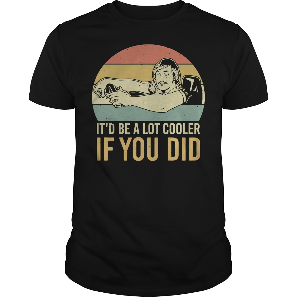Dazed and confused it'd be a lot cooler if you did vintage Guys t-shirt