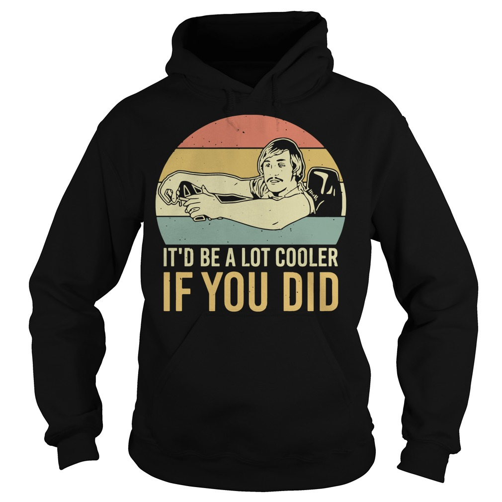 Dazed and confused it'd be a lot cooler if you did vintage Hoodie