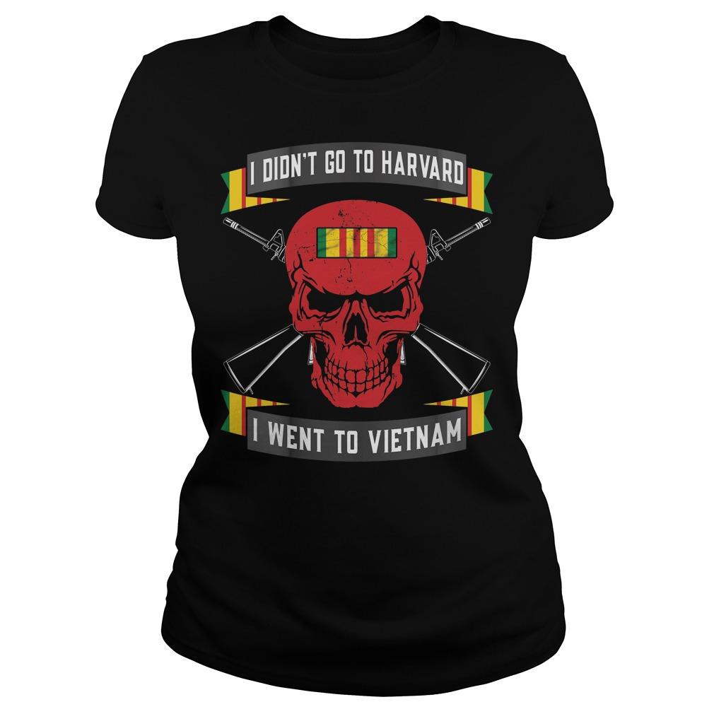I didn't go to harvard I went to Vietnam Ladies t-shirt
