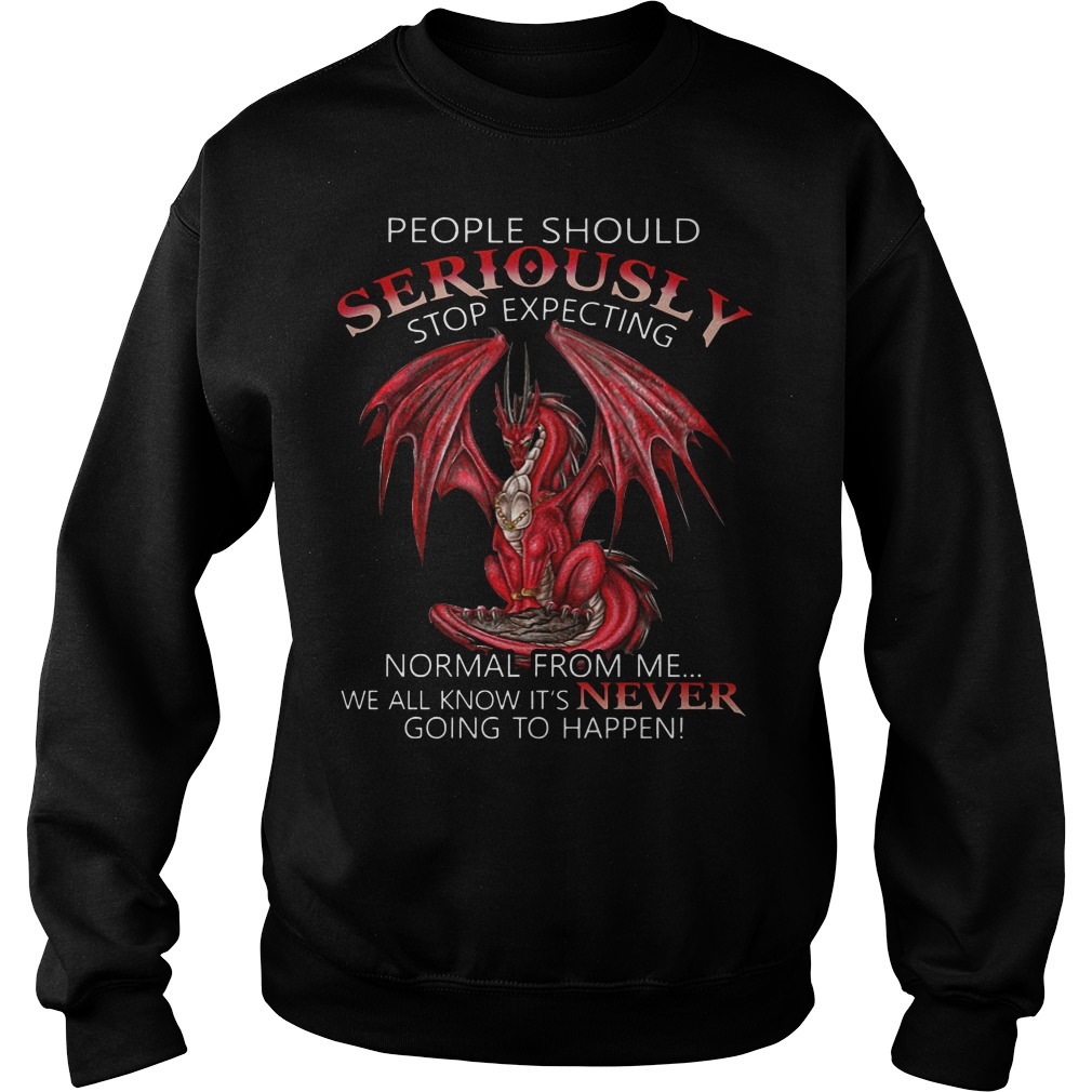 Dragon people should seriously stop expecting normal from me we all know it's never going to happen Sweater